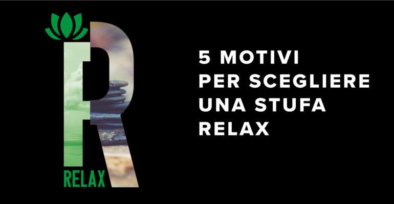 5 Motivi per scegliere una stufa Relax